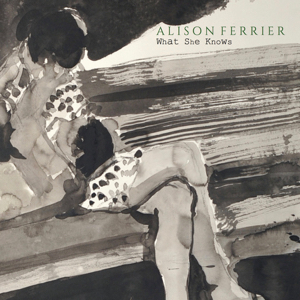 Alison Ferrier What She Knows