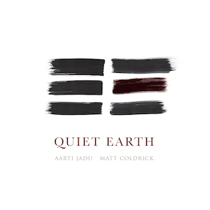 Aarti Jadu & Matt Coldrick Quiet Earth
