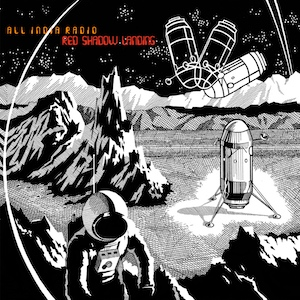 All India Radio Red Shadow Landing (digital and vinyl)