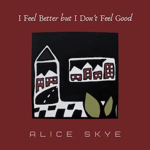 Alice Skye I Feel Better but I Don't Feel Good artwork by Aretha Brown